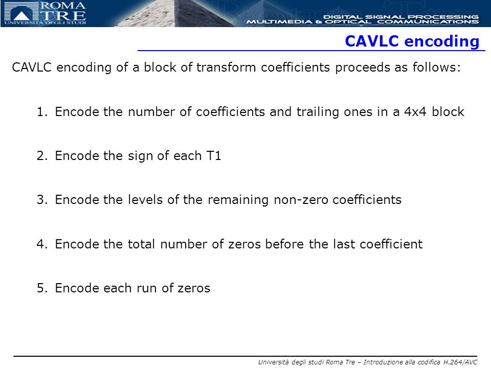 CAVLC encoding CAVLC encoding of a block of transform coefficients proceeds as follows: