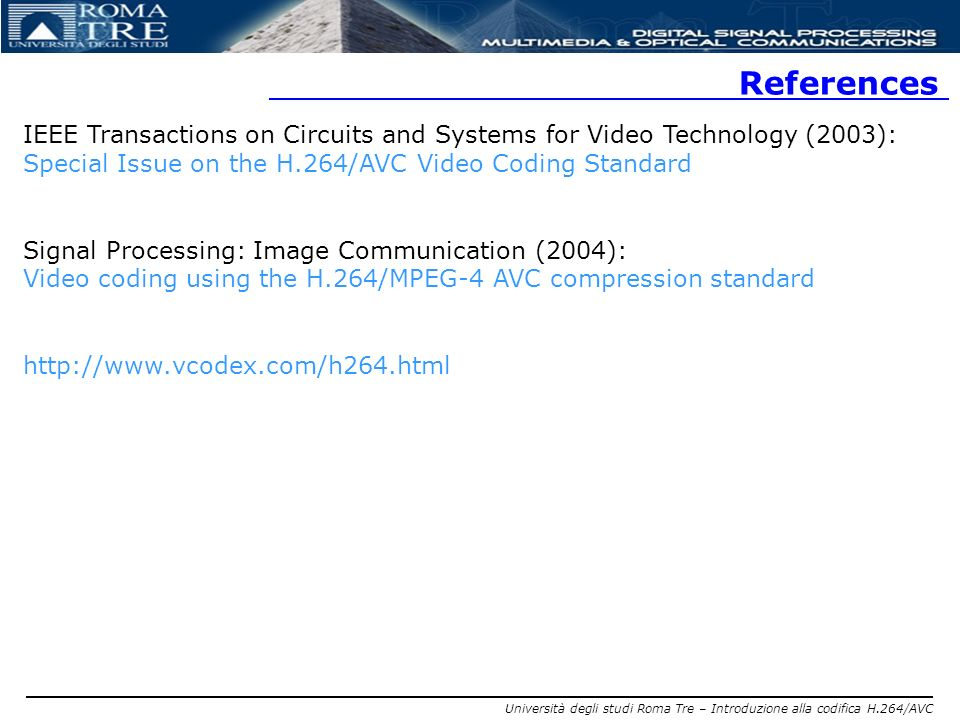 References IEEE Transactions on Circuits and Systems for Video Technology (2003): Special Issue on the H.264/AVC Video Coding Standard.