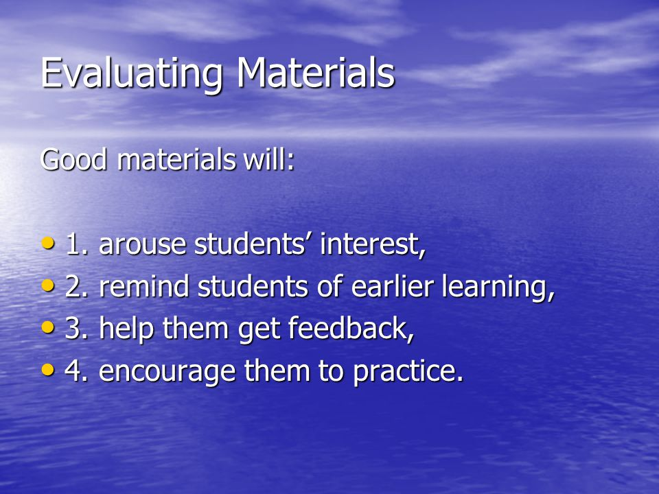 Evaluating Materials Good materials will: