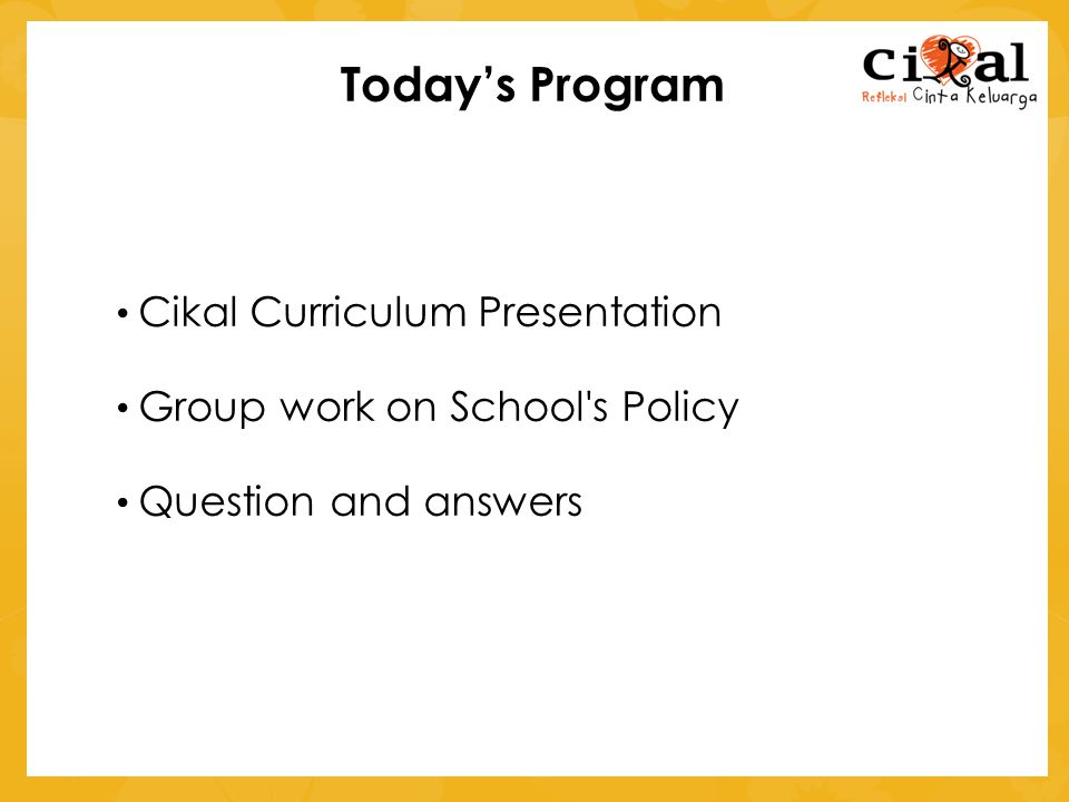 Today's Program Cikal Curriculum Presentation