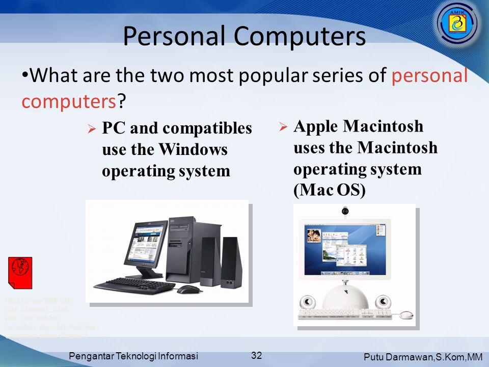 Personal Computers What are the two most popular series of personal computers PC and compatibles use the Windows operating system.