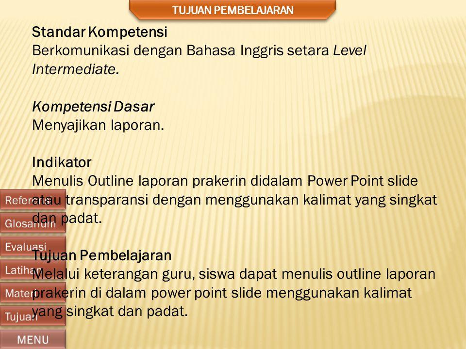 Berkomunikasi dengan Bahasa Inggris setara Level Intermediate.