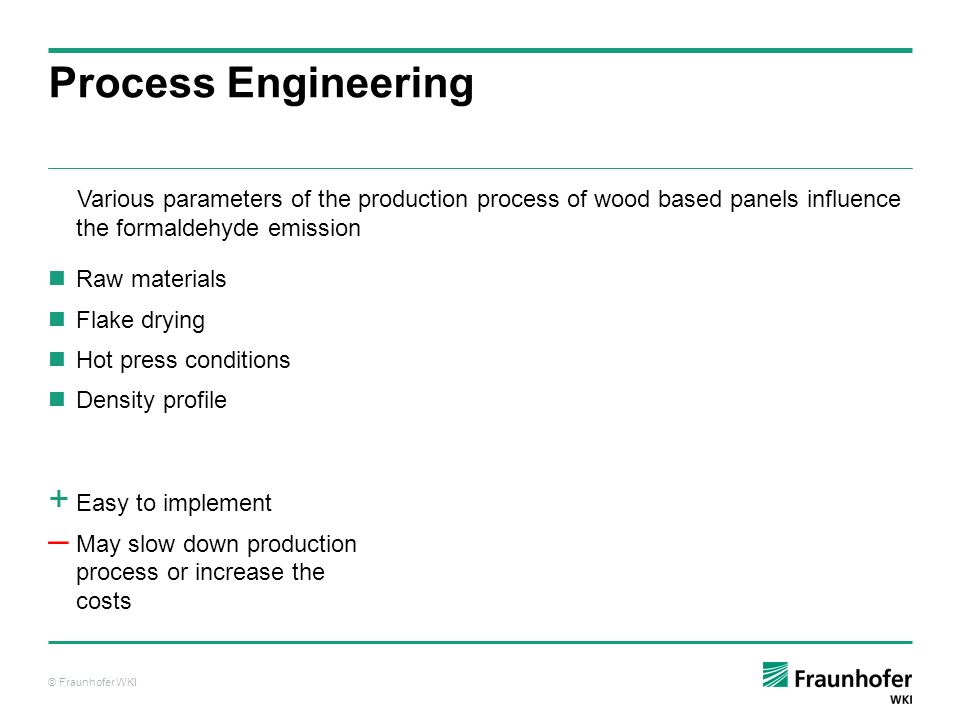 Process Engineering Various parameters of the production process of wood based panels influence the formaldehyde emission.