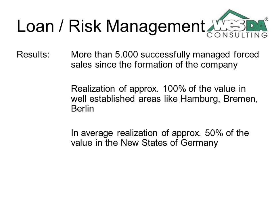Loan / Risk Management Results: More than successfully managed forced sales since the formation of the company.