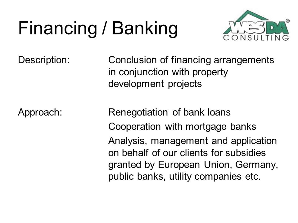 Financing / Banking Description: Conclusion of financing arrangements in conjunction with property development projects.
