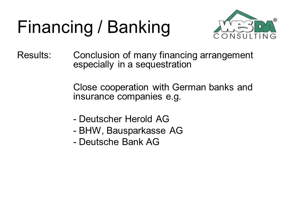 Financing / Banking Results: Conclusion of many financing arrangement especially in a sequestration.