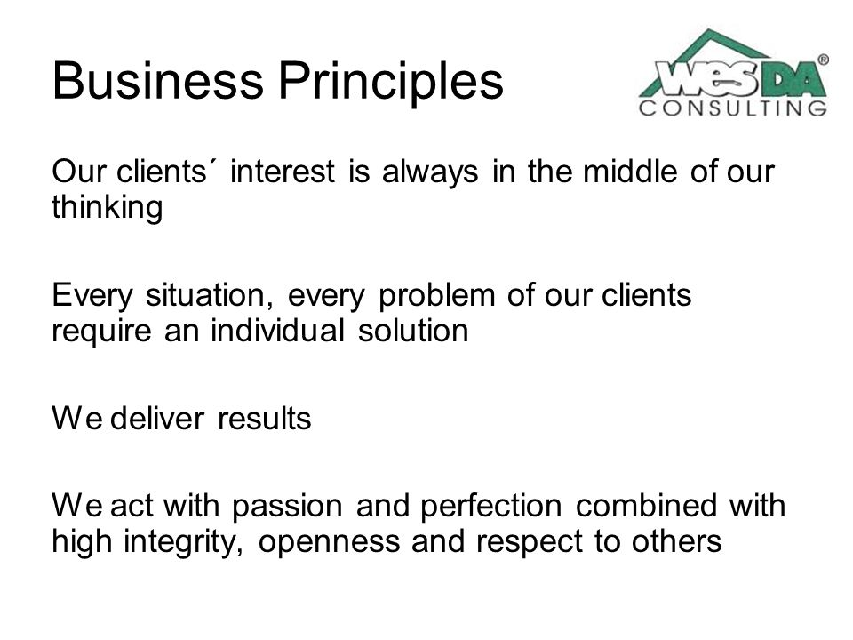 Business Principles Our clients´ interest is always in the middle of our thinking.