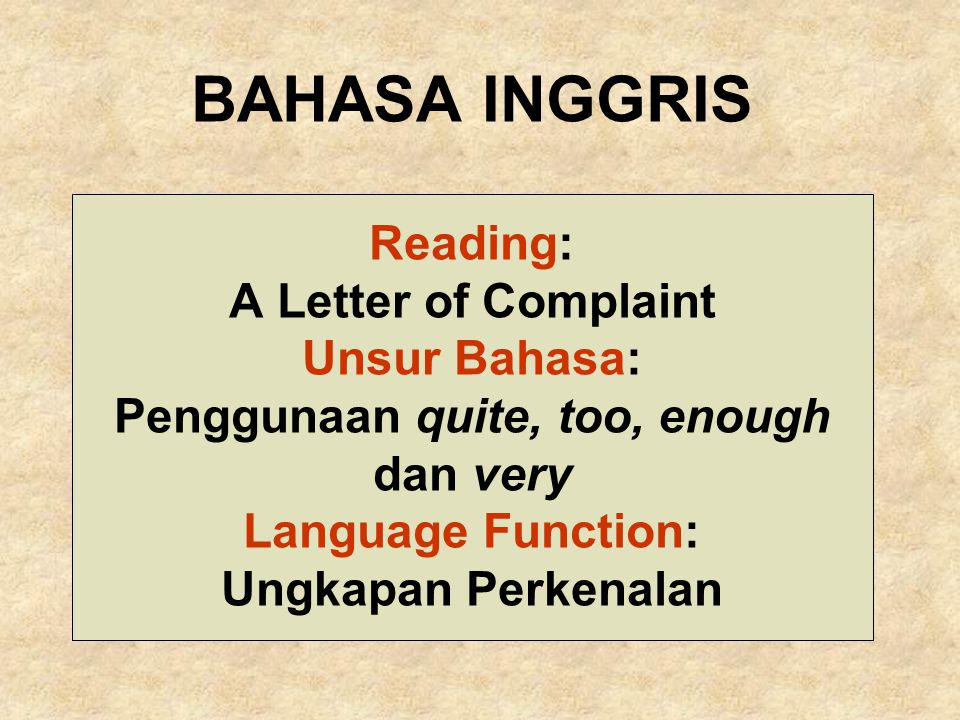 BAHASA INGGRIS Reading: A Letter of Complaint Unsur Bahasa: Penggunaan quite, too, enough dan very Language Function: Ungkapan Perkenalan