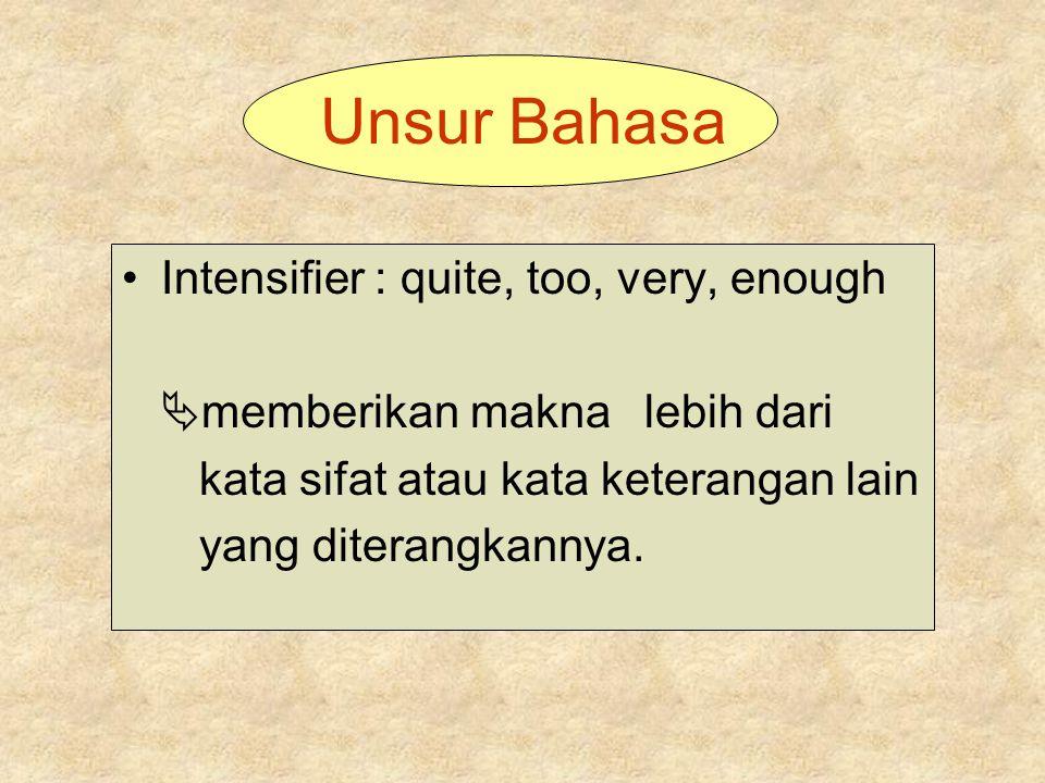 Unsur Bahasa Intensifier : quite, too, very, enough