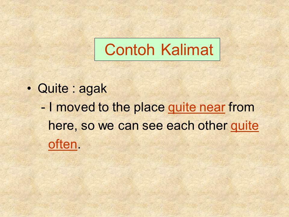 Contoh Kalimat Quite : agak - I moved to the place quite near from