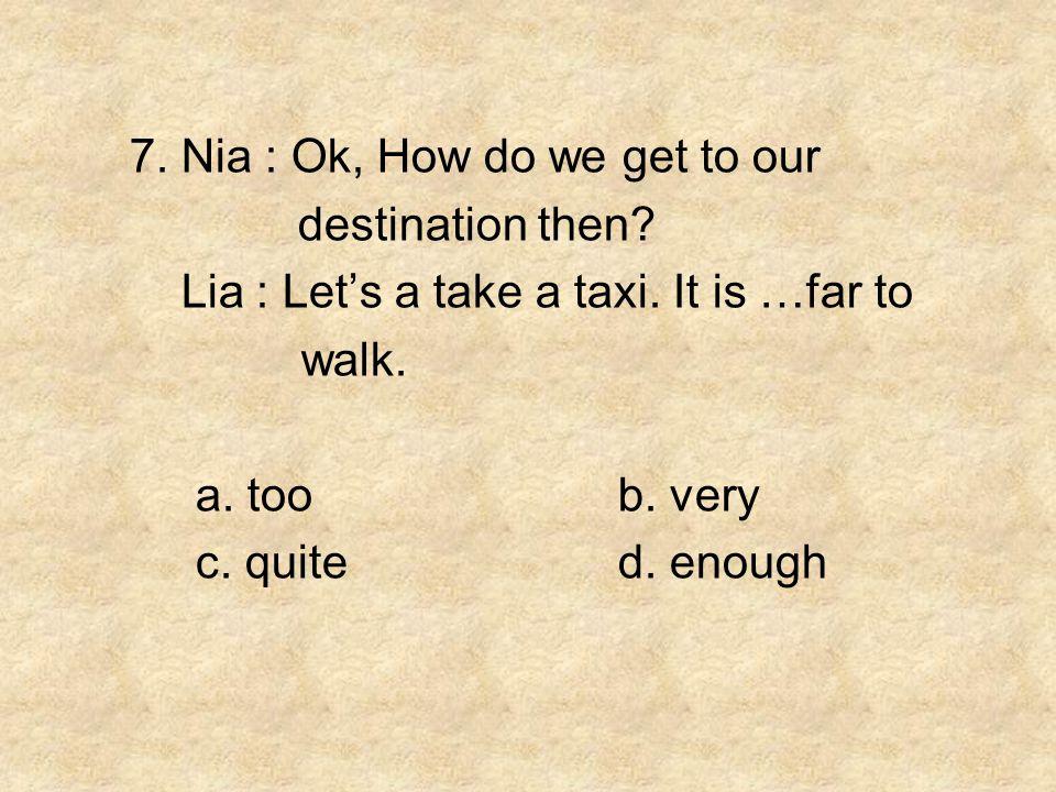 7. Nia : Ok, How do we get to our