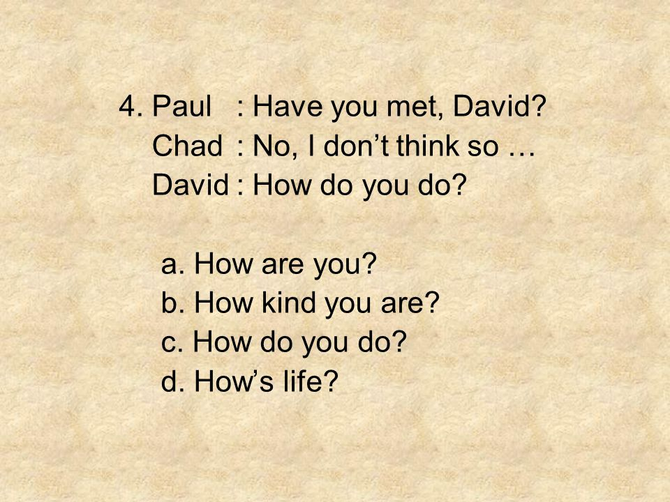 4. Paul : Have you met, David