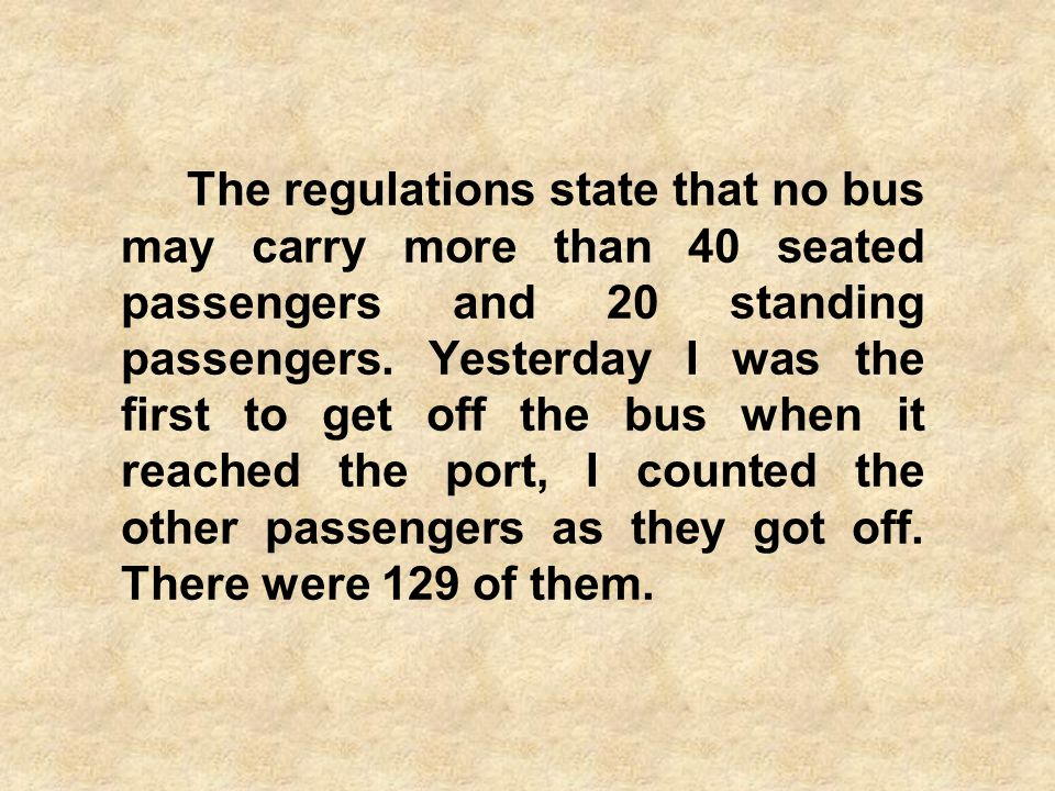 The regulations state that no bus may carry more than 40 seated passengers and 20 standing passengers.