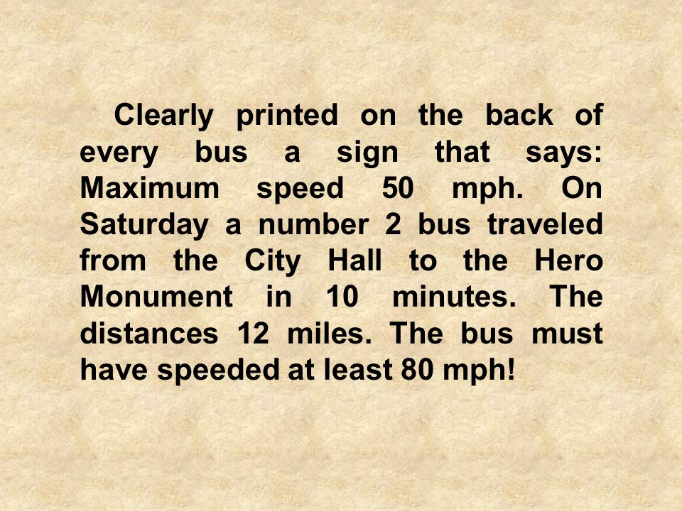 Clearly printed on the back of every bus a sign that says: Maximum speed 50 mph.