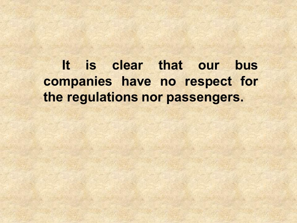It is clear that our bus companies have no respect for the regulations nor passengers.