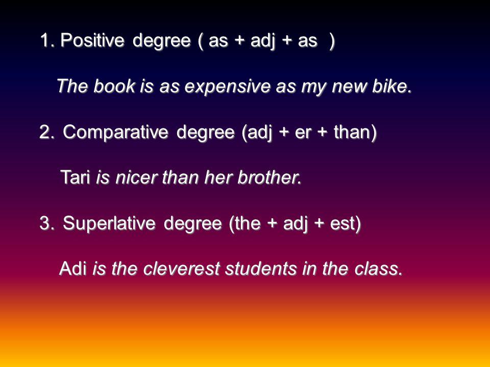 1. Positive degree ( as + adj + as )