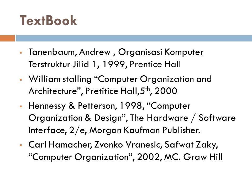 TextBook Tanenbaum, Andrew , Organisasi Komputer Terstruktur Jilid 1, 1999, Prentice Hall.