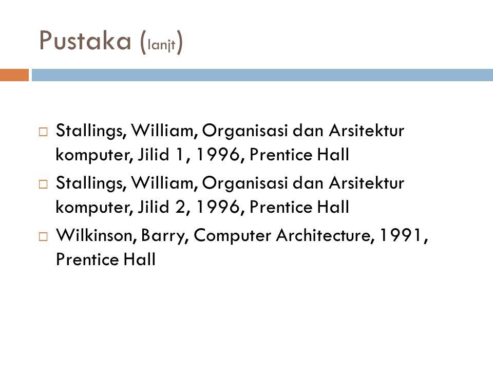 Pustaka (lanjt) Stallings, William, Organisasi dan Arsitektur komputer, Jilid 1, 1996, Prentice Hall.