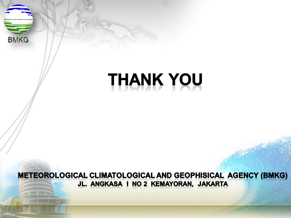 THANK YOU METEOROLOGICAL CLIMATOLOGICAL AND GEOPHISICAL AGENCY (BMKG)