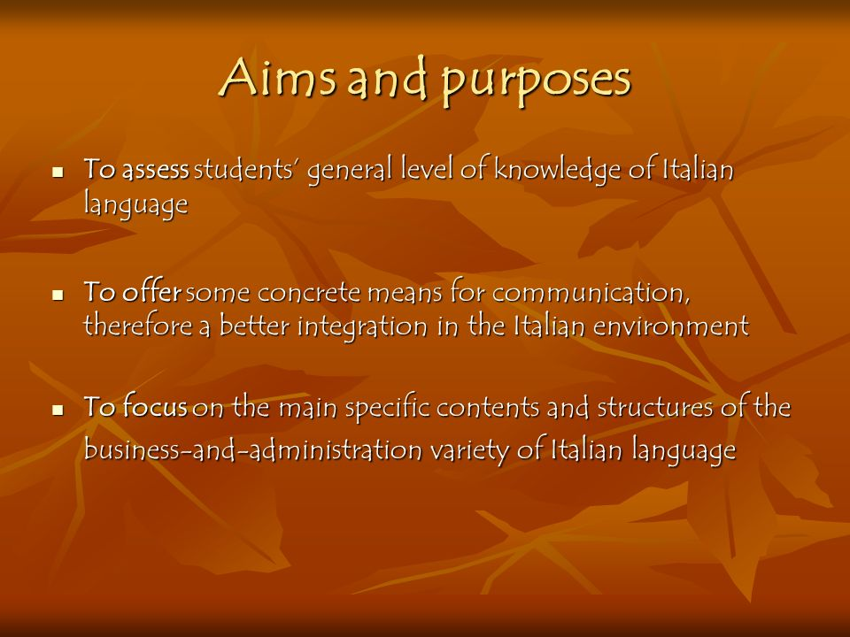Aims and purposes To assess students' general level of knowledge of Italian language.