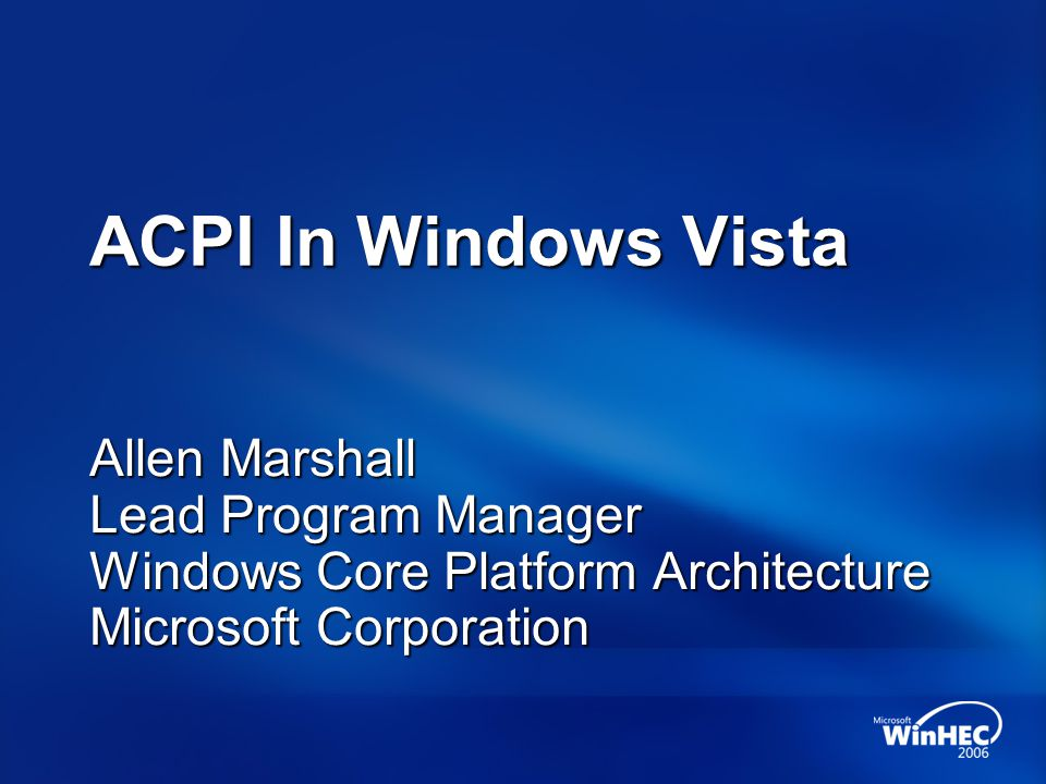 4/3/2017 10:53 PM ACPI In Windows Vista. Allen Marshall Lead Program Manager Windows Core Platform Architecture Microsoft Corporation.