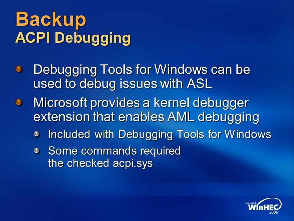 4/3/2017 10:53 PM Backup ACPI Debugging. Debugging Tools for Windows can be used to debug issues with ASL.