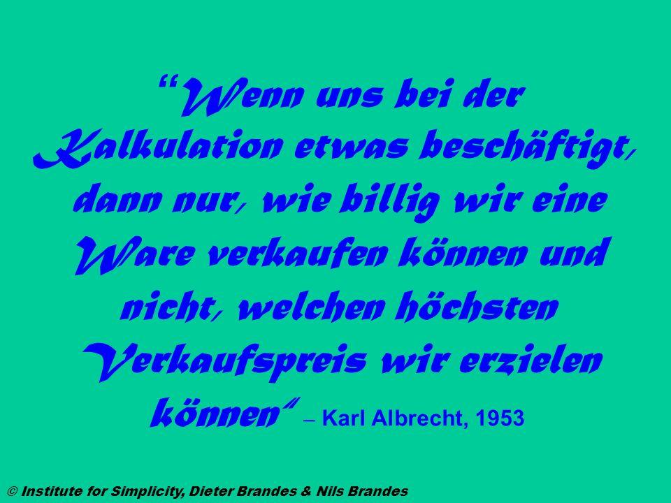Wenn uns bei der Kalkulation etwas beschäftigt, dann nur, wie billig wir eine Ware verkaufen können und nicht, welchen höchsten Verkaufspreis wir erzielen können – Karl Albrecht, 1953