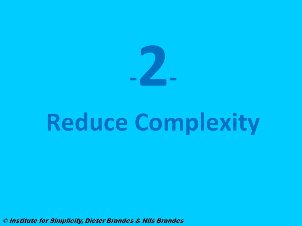 -2- Reduce Complexity. Lateinisch: reducereSwatch: 51 statt 91 Teile einer Uhr.