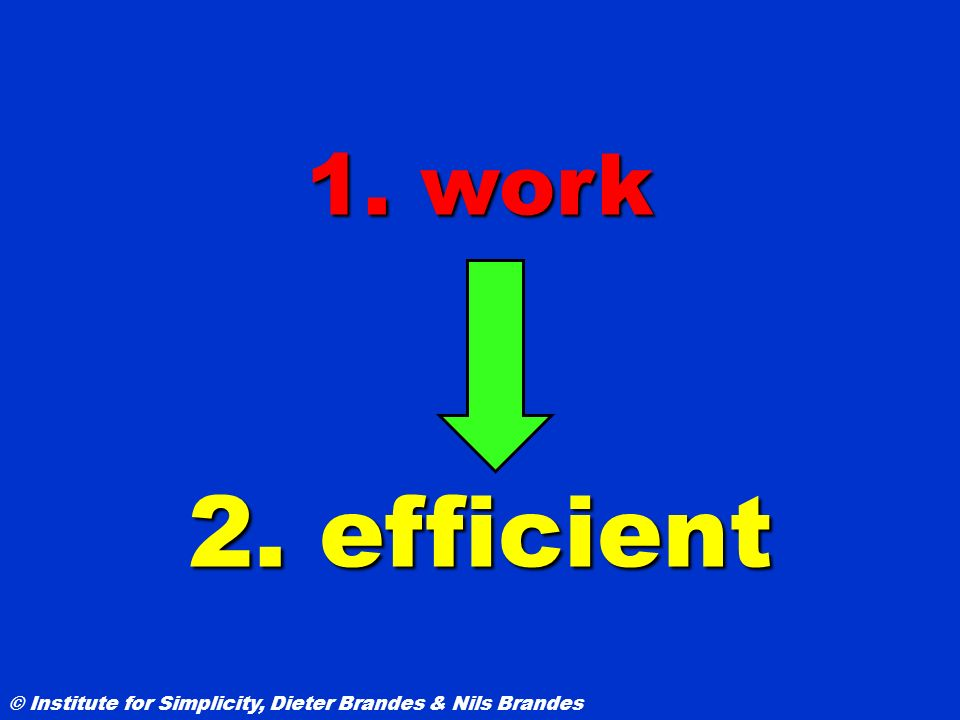 1. work 2. efficient. Simplicity makes sure it works. The second step is to make it efficient.