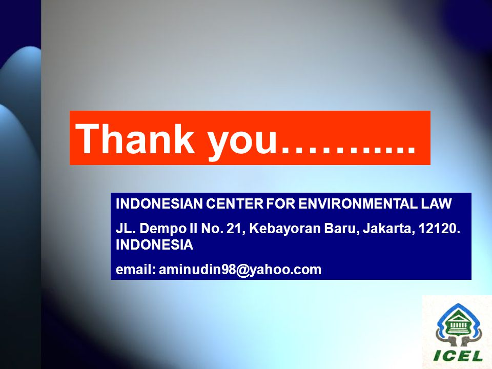Thank you……..... INDONESIAN CENTER FOR ENVIRONMENTAL LAW