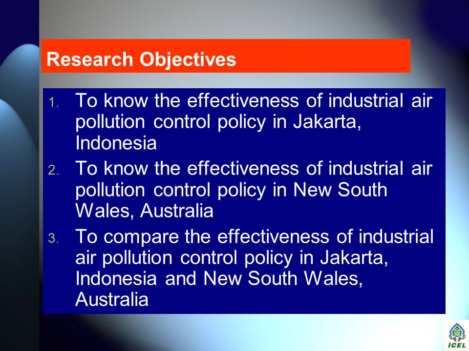 Research Objectives To know the effectiveness of industrial air pollution control policy in Jakarta, Indonesia.