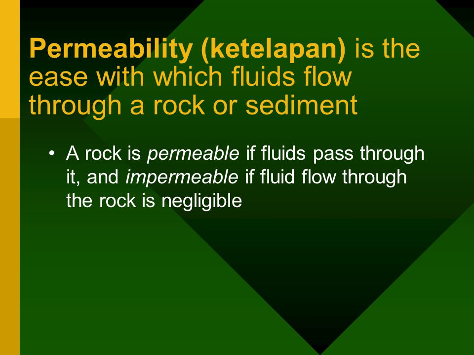 Permeability (ketelapan) is the ease with which fluids flow through a rock or sediment