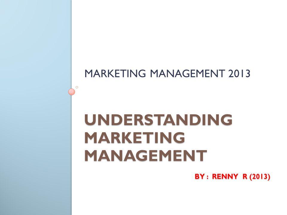 UNDERSTANDING MARKETING MANAGEMENT by : Renny R (2013)