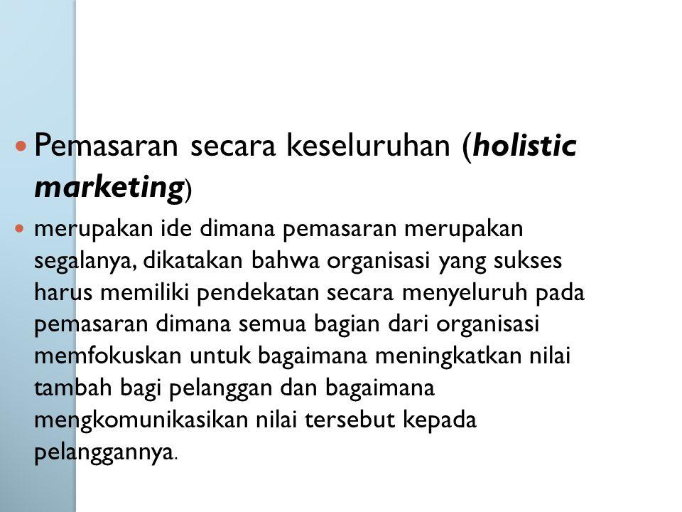 Pemasaran secara keseluruhan (holistic marketing)