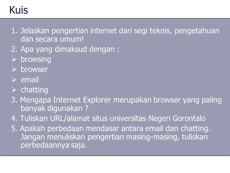 Kuis Jelaskan pengertian internet dari segi teknis, pengetahuan dan secara umum! Apa yang dimaksud dengan :