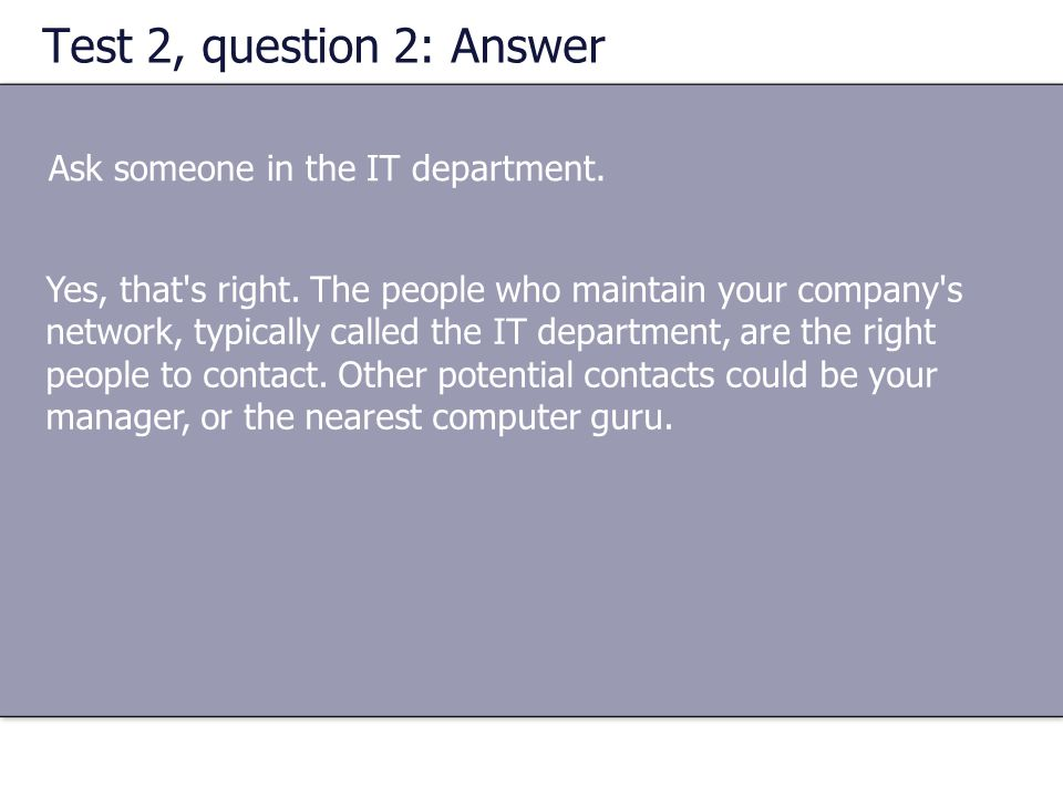 Test 2, question 2: Answer Ask someone in the IT department.