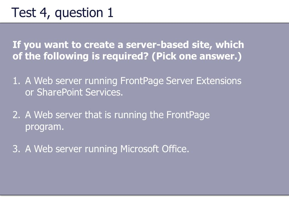 Test 4, question 1 If you want to create a server-based site, which of the following is required (Pick one answer.)