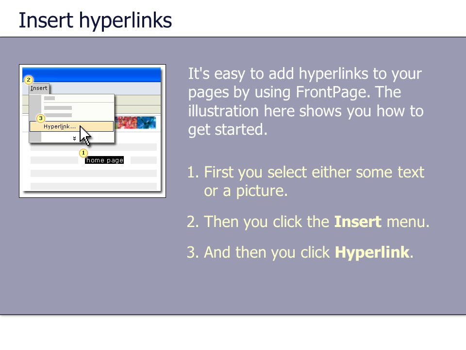 Insert hyperlinks It s easy to add hyperlinks to your pages by using FrontPage. The illustration here shows you how to get started.
