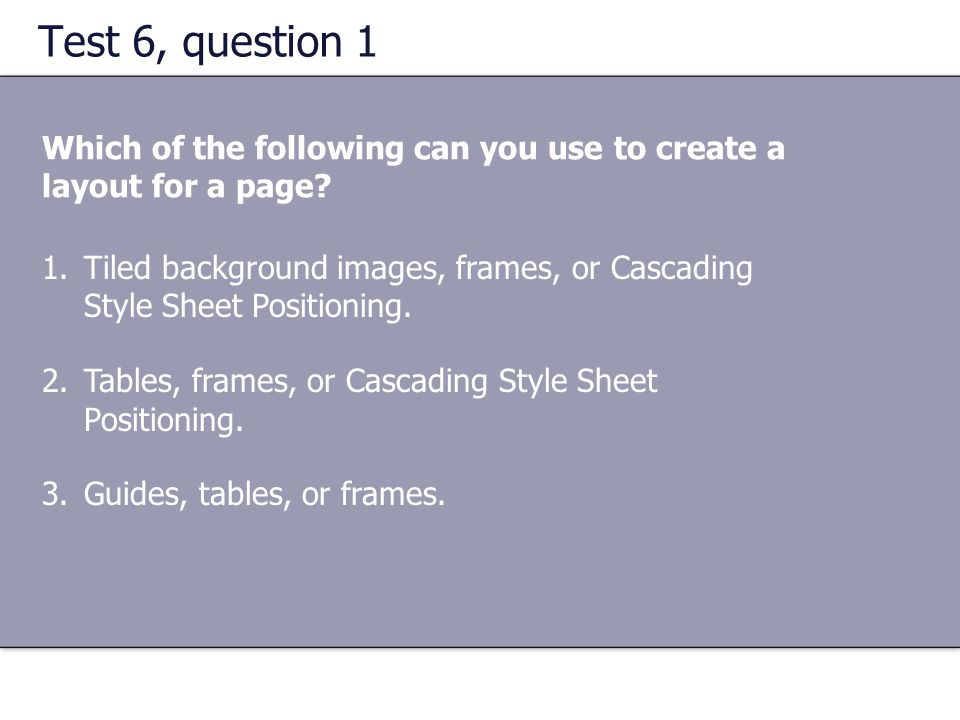 Test 6, question 1 Which of the following can you use to create a layout for a page