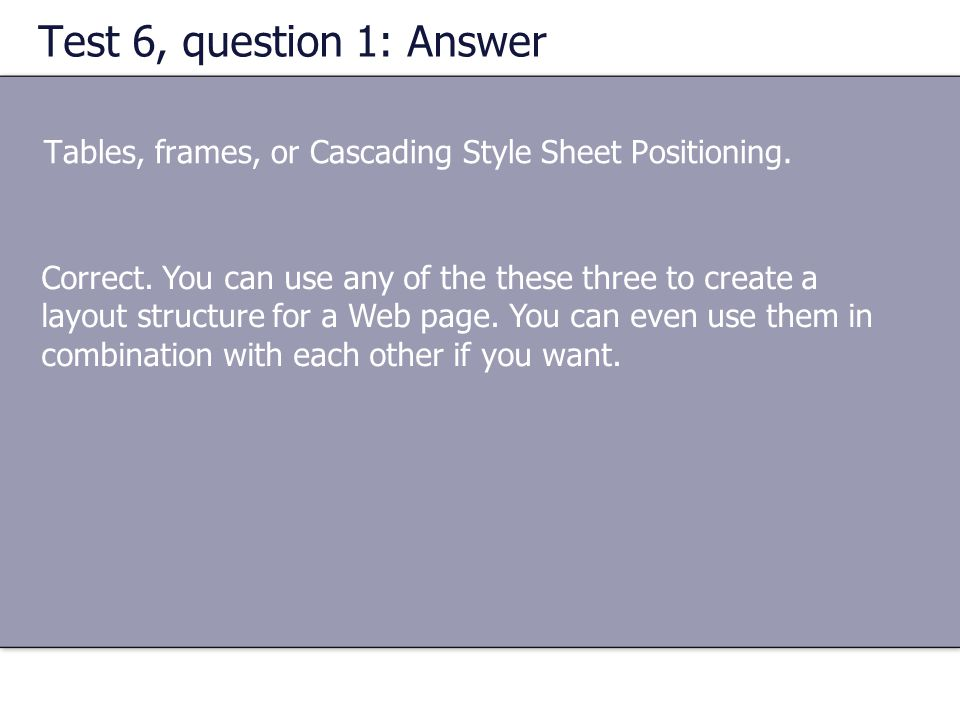 Test 6, question 1: Answer Tables, frames, or Cascading Style Sheet Positioning.