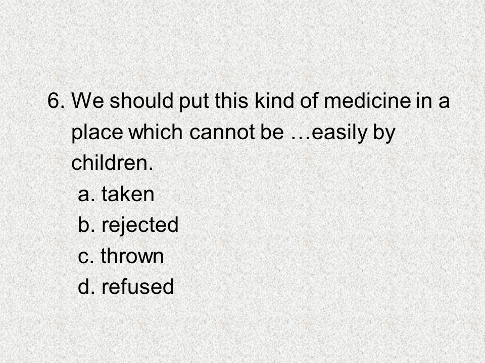6. We should put this kind of medicine in a