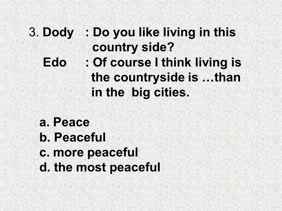 3. Dody : Do you like living in this