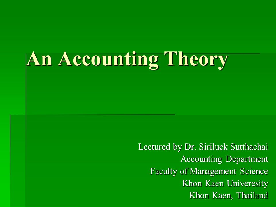 An Accounting Theory Lectured by Dr. Siriluck Sutthachai