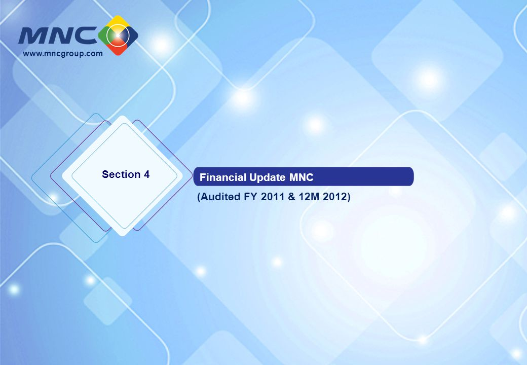 Section 4 Financial Update MNC (Audited FY 2011 & 12M 2012)