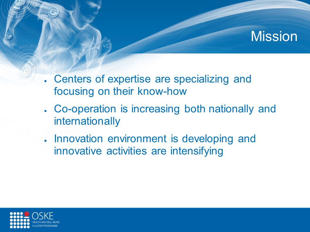 Mission Centers of expertise are specializing and focusing on their know-how. Co-operation is increasing both nationally and internationally.