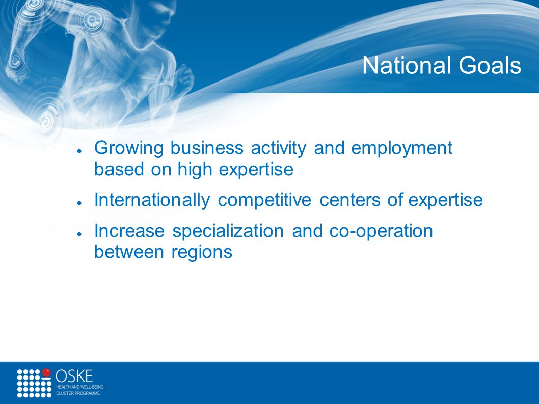 National Goals Growing business activity and employment based on high expertise. Internationally competitive centers of expertise.