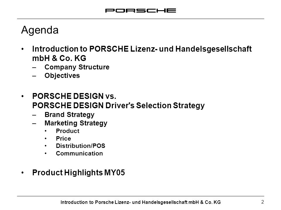 Agenda Introduction to PORSCHE Lizenz- und Handelsgesellschaft mbH & Co. KG. Company Structure. Objectives.