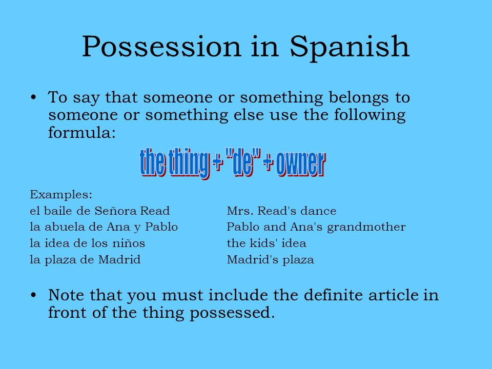 Possession in Spanish the thing + de + owner
