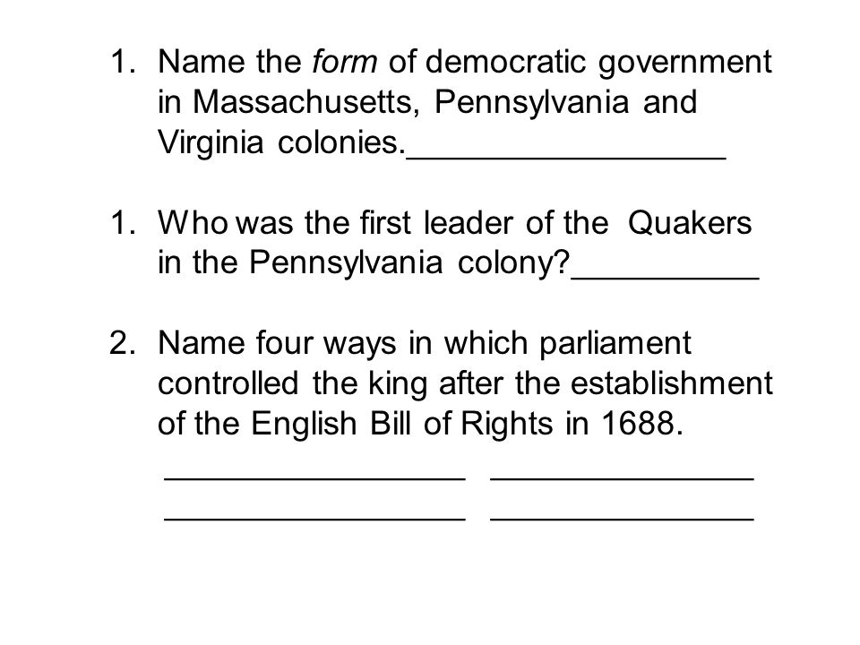 Name the form of democratic government in Massachusetts, Pennsylvania and Virginia colonies._________________