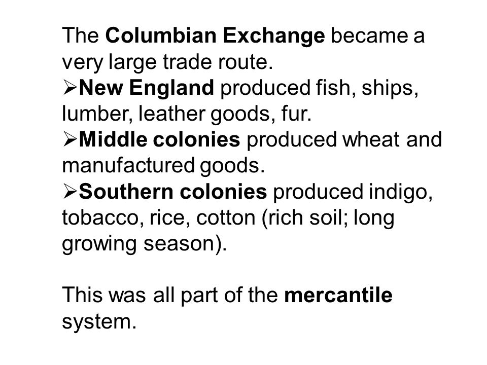 The Columbian Exchange became a very large trade route.
